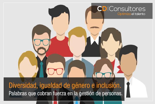 Diversidad, igualdad de género e inclusión. Palabras que cobran fuerza en la gestión depersonas.